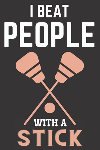I Beat People With A Stick: Funny Lacrosse Player, Lacrosse Journal, Notebook, Lacrosse Girls or boys Birthday Present