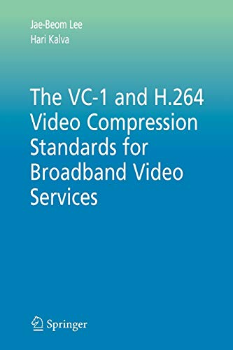 The VC-1 and H.264 Video Compression Standards for Broadband Video Services: 32 (Multimedia Systems and Applications)