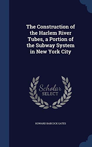 The Construction of the Harlem River Tubes, a Portion of the Subway System in New York City