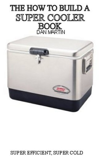 How to Build a Super Cooler. DIY Green Energy Ice Chest (How to Kill your Debt with Free Renewable Energy, Fuels & Self-Sustainability Book 11)