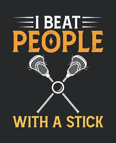 Lacrosse Composition Notebook: Funny Gift for Lacrosse Player and Coach, Men, Women, Boys and Girls. With Quote Saying I Beat People With a Stick. ... 110 Pages, Wide Ruled Lined Paper Journal.