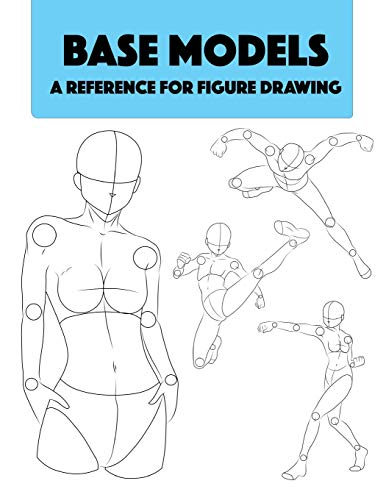 Base Models - A Reference for Figure Drawing: Detailed Professional Reference for Figure Drawing. World Renowned Student Guide.