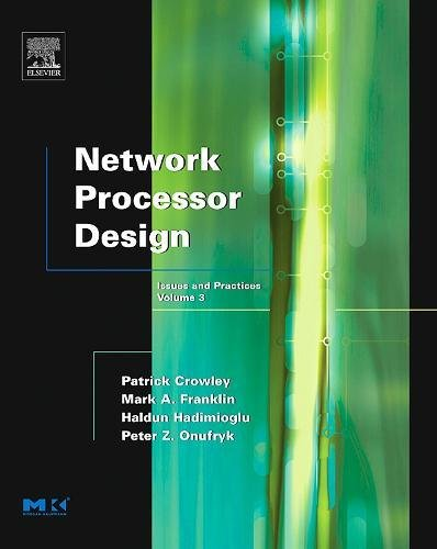 Network Processor Design: Issues and Practices: Volume 3 (The Morgan Kaufmann Series in Computer Architecture and Design)