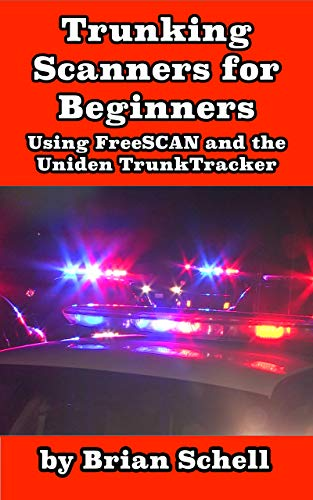 Trunking Scanners for Beginners: Using FreeSCAN and the Uniden TrunkTracker (Amateur Radio for Beginners Book 8)