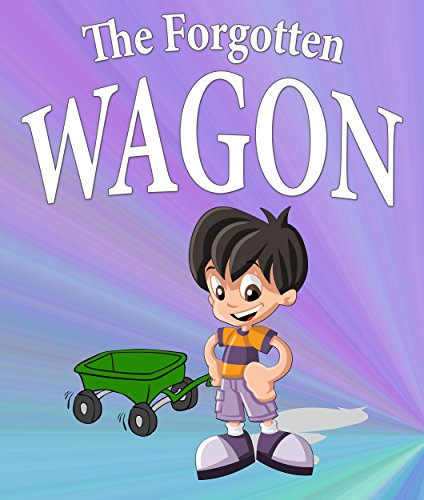 The Forgotten Wagon: Children's Books and Bedtime Stories For Kids Ages 3-8 for Fun Life Lessons (Books For Kids Series)
