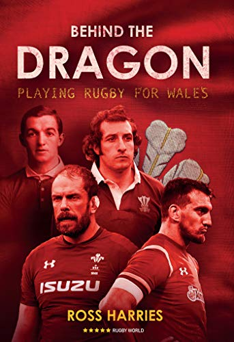 Behind the Dragon: Playing Rugby for Wales (Behind the Jersey)