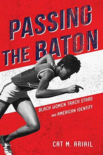Passing the Baton: Black Women Track Stars and American Identity (Sport and Society)