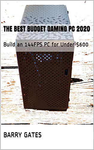 The Best Budget Gaming PC 2020: Build an 144FPS PC for Under $600