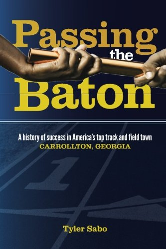 Passing the Baton: A history of success in America's top track and field town, Carrollton, Georgia.