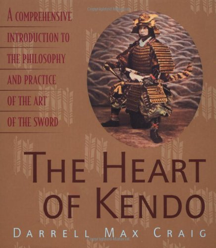 The Heart of Kendo: A Comprehensive Introduction to the Philosophy and Practice of the Art of the Sword