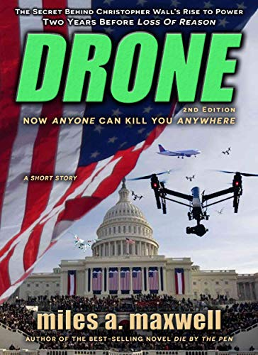 Drone: A Short Story Thriller -- The Secret Behind The President's Rise To Power, 2nd Edition, The Prequel (State Of Reason Book 4)
